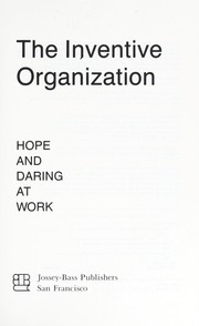 Cover of: The inventive organization : hope and daring at work |
