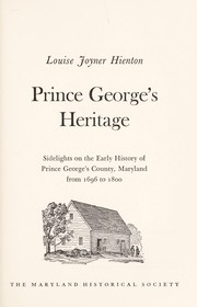 Prince George's heritage; sidelights on the early history of Prince George's County, Maryland, from 1696 to 1800 by Louise Joyner Hienton