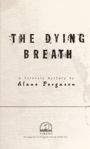Cover of: The dying breath | Alane Ferguson