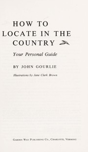Cover of: How to locate in the country, your personal guide