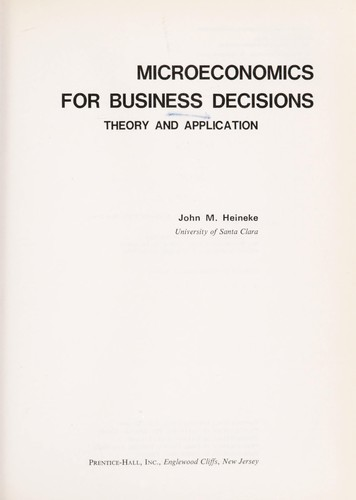 Microeconomics for business decisions by John M. Heineke