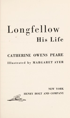 Henry Wadsworth Longfellow, his life by Catherine Owens Peare