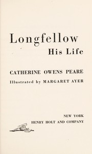 Cover of: Henry Wadsworth Longfellow, his life by Catherine Owens Peare