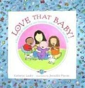 Cover of: Love That Baby!: a book about babies for new brothers, sisters, cousins, and friends