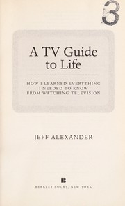 Cover of: A TV guide to life | Jeff Alexander