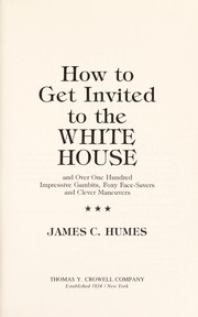 Cover of: How to get invited to the White House ... and over one hundred impressive gambits, foxy face-savers, and clever maneuvers