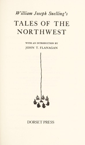 William Joseph Snelling's Tales of the Northwest by William Joseph Snelling