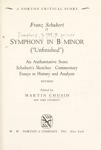 Symphony in B minor (Unfinished). An authoritative score; Schubert's sketches; commentary; essays in history and analysis by