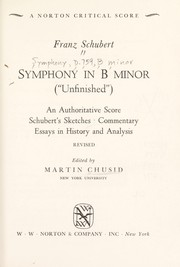 Cover of: Symphony in B minor (Unfinished). An authoritative score; Schubert's sketches; commentary; essays in history and analysis |