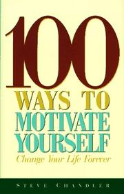 100 ways to motivate yourself by Steve Chandler
