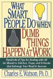 Cover of: What Smart People Do When Dumb Things Happen at Work | Charles E. Watson