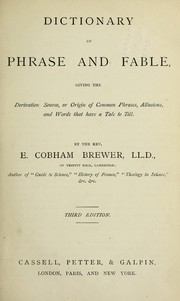 Cover of: Dictionary of phrase and fable, giving the derivation, source, or origin of common phrases, allusions, and works that have a tale to tell