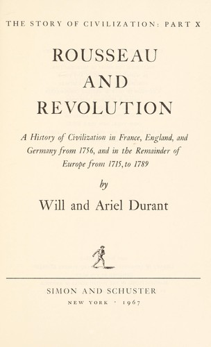 The story of civilization : Rousseau and revolution ; a history of civilization in France, England, and Germany from 1756, and in the remainder of Europe from 1715 to 1789 by