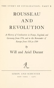 Cover of: The story of civilization : Rousseau and revolution ; a history of civilization in France, England, and Germany from 1756, and in the remainder of Europe from 1715 to 1789 |