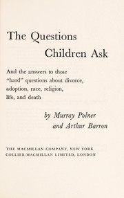"Cover of: The questions children ask, and the answers to those ""hard"" questions about divorce, adoption, race, religion, life, and death"