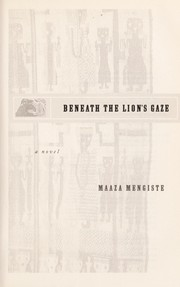 Beneath the lion's gaze by Maaza Mengiste