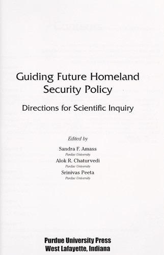 Guiding future homeland security policy by edited by Sandra F. Amass, Alok R. Chaturvedi, Srinivas Peeta.
