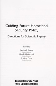 Cover of: Guiding future homeland security policy | edited by Sandra F. Amass, Alok R. Chaturvedi, Srinivas Peeta.