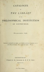 Cover of: Catalogue of the library of the Philosophical Institution of Edinburgh | J. F. Rodger