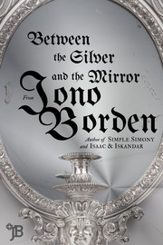 Cover of: Between the Silver and the Mirror | Jono Borden