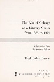 Cover of: The rise of Chicago as a literary center from 1885 to 1920 | Hugh Dalziel Duncan
