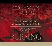 Cover of: I Want Burning | Coleman Barks
