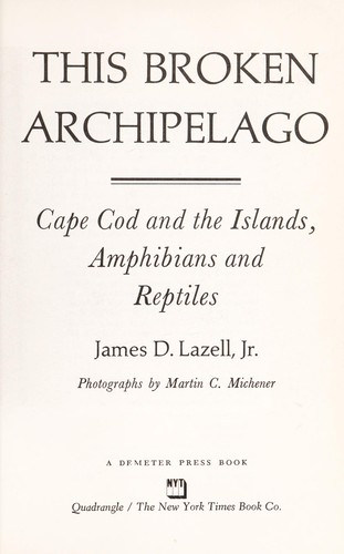 This broken archipelago : Cape Cod and the islands, amphibians, and reptiles by