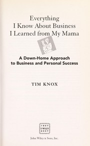 Cover of: Everything I know about business I learned from my mama | Tim Knox