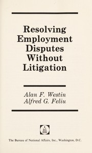 Cover of: Resolving employment disputes without litigation | Alan F. Westin
