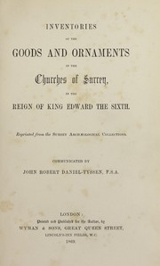 Cover of: Inventories of the goods and ornaments in the churches of Surrey, in the reign of King Edward the sixth |