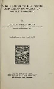 Cover of: A guide-book to the poetic and dramatic works of Robert Browning | George Willis Cooke