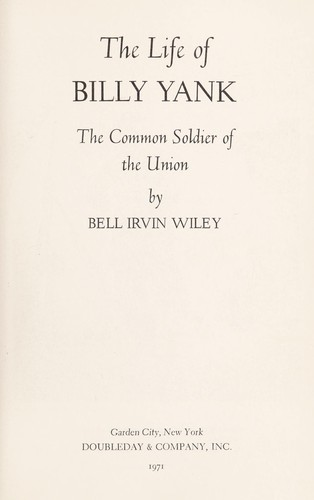 The life of Billy Yank; the common soldier of the Union by