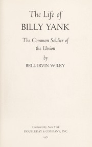 Cover of: The life of Billy Yank; the common soldier of the Union |