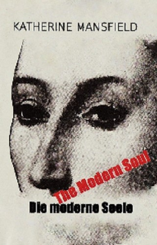 the modern soul katherine mansfield The modern soul -katherine mansfield  by katherine mansfield synopsis the modern soul is more about characters than action.