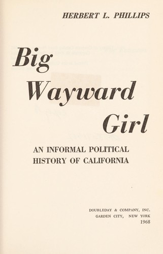 Big wayward girl; an informal political history of California by