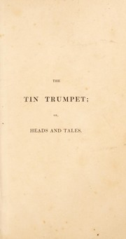 Cover of: The tin trumpet; or, heads and tales for the wise and waggish; to which are added poetical selections | Horace Smith