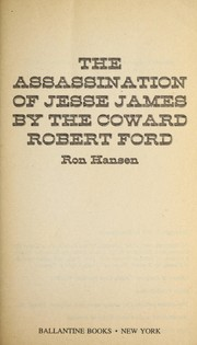 Cover of: The assassination of Jesse James by the coward, Robert Ford