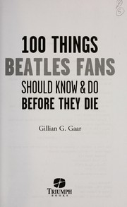 Cover of: 100 things Beatles fans should know & do before they die | Gillian G. Gaar