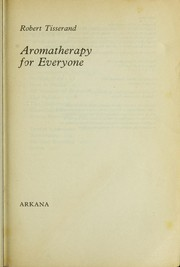 Cover of: Aromatherapy for everyone | Robert Tisserand