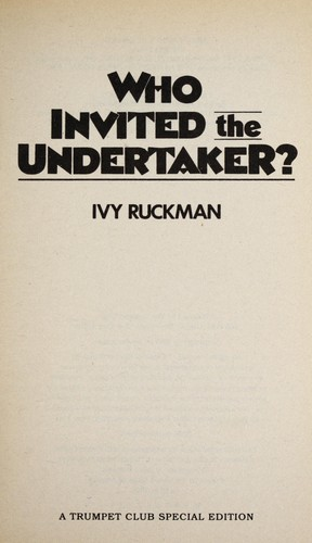 Who invited the undertaker? by Ivy Ruckman