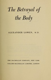Cover of: The betrayal of the body. | Alexander Lowen