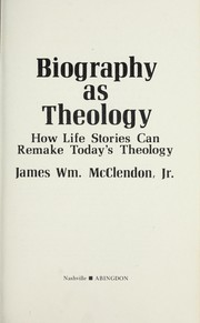 Cover of: Biography as theology | James William McClendon