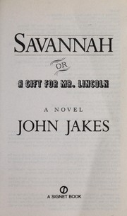 Cover of: Savannah, or, A gift for Mr. Lincoln | John Jakes