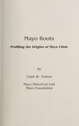Mayo roots : profiling the origins of the Mayo Clinic by