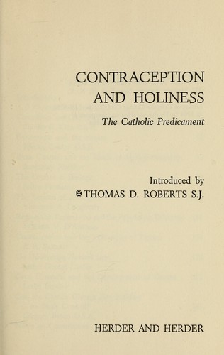 Contraception and holiness; the Catholic predicament; by