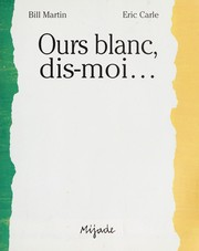 Cover of: Ours blanc, dis-moi-- | Martin, Bill
