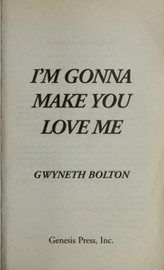 Cover of: I'm gonna make you love me | Gwyneth Bolton