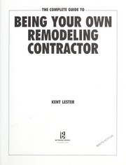 Cover of: The complete guide to being your own remodeling contractor | Kent Lester