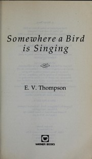 Cover of: Somewhere a bird is singing | E. V. Thompson