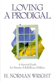Cover of: Loving a Prodigal: A Survival Guide for Parents of Rebellious Children